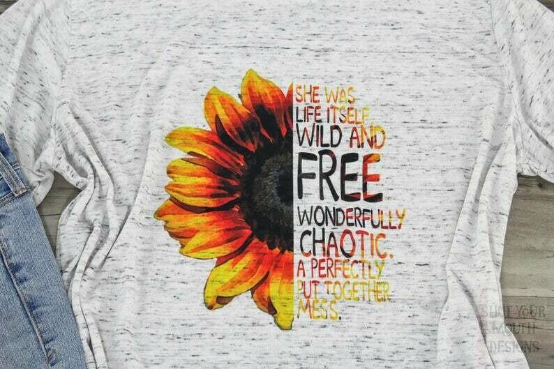 Sunflower Shirt / Summer Shirt / She is Life Itself / Wild and Free / Cute Womens Shirt / Mom Shirt / Adventure Shirt
