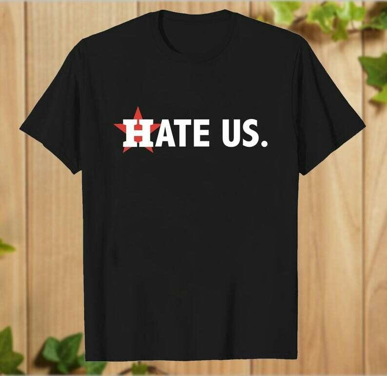 Hate Us Houston Astros Baseball Sign Stealing scandal MLB Texas T-Shirt - hung06032020