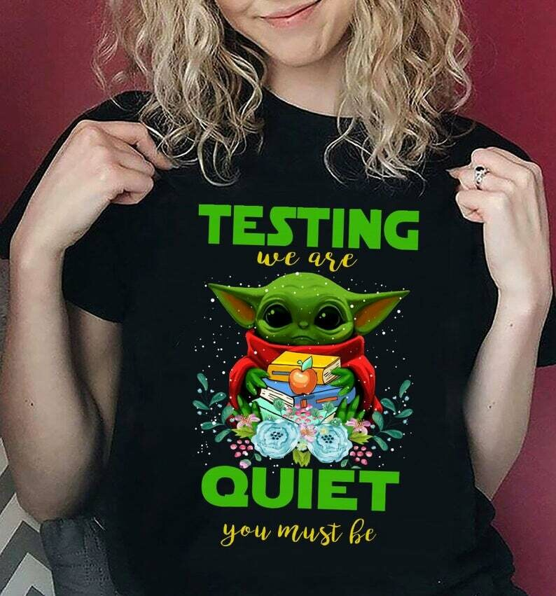 Baby Yoda testing we are Quiet You must be The Mandalorian with death Star Wars Movie T-Shirts