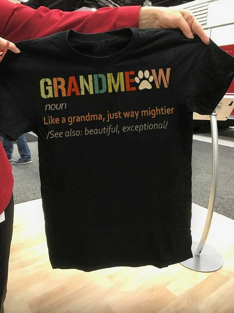 GrandMeow Definition Like A Grandma Just Way Mightier See Also beautiful Exceptional Cat Lover T Shirt Gift For Her Mom mama Grandma Mother