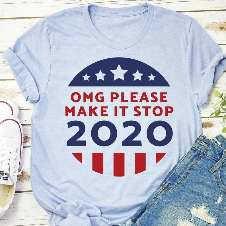 Donald Trump Vote 2020 OMG Please Make It Stop USA American President Vote 2020 T-Shirts