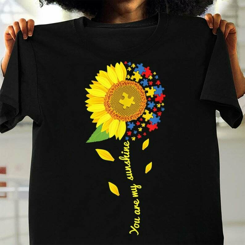You Are My Sunshine Sunflower Autism Awareness Life Quote Inspirational Motivational T-Shirt Gift for Mom Mama Mother grandma