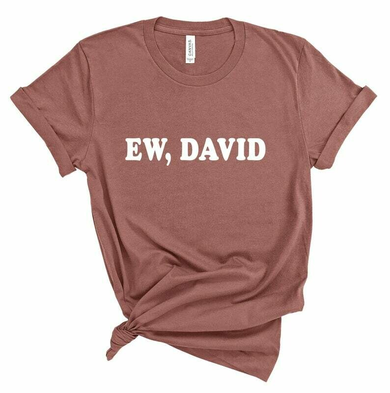 Ew, David Schitts Creek Tee