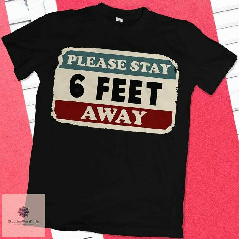 Please Stay 6 Feet Away shirt, Social Distancing shirt, Quarantine 2020 , Stay Home Shirt, Funny Quarantine Shirt