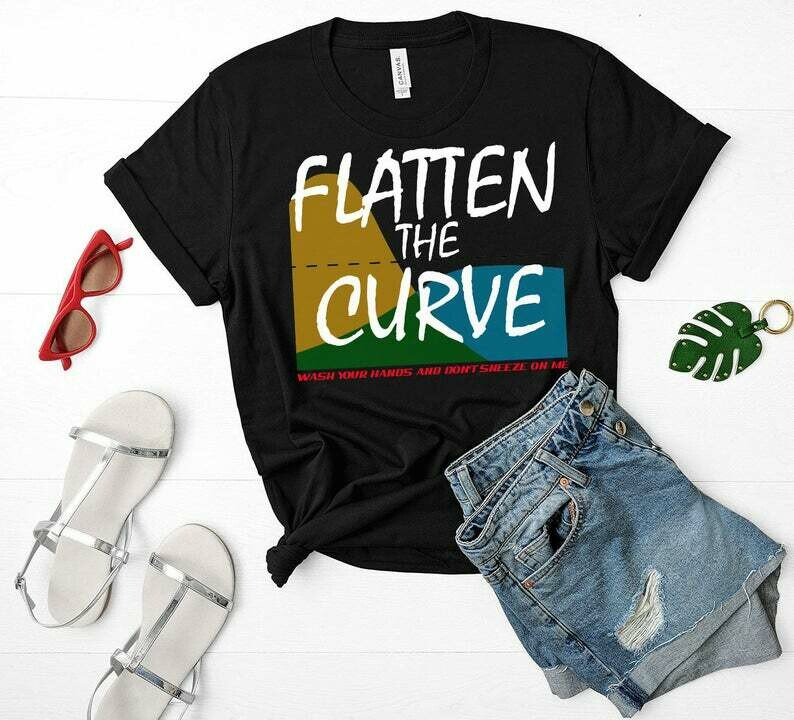 Flatten The Curve shirt, Wash Your Hands And Dont Sneeze On Me tshirt