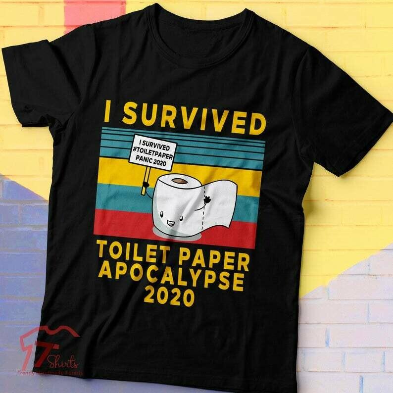 I Survived Toilet Paper Apocalypse 2020 Quarantine Shirt 2020, Toilet Paper Shirt, Toilet Paper Shortage Virus I Survived Toilet Paper Panic