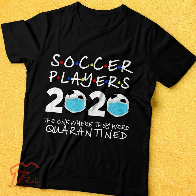 Soccer Players 2020 The One Where They Were Quarantined Soccer Shirt Funny Quarantine Shirt Social Distancing Anti-social Introvert T-shirt