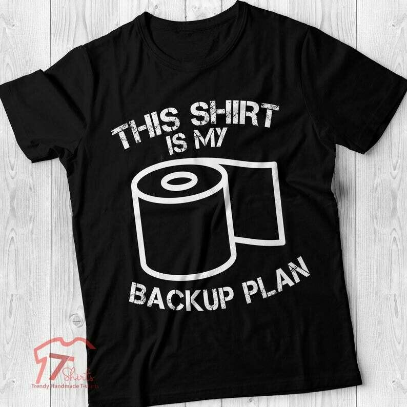 This Shirt Is My Backup Plan, Toilet Paper Panic 2020, Toilet Paper Crisis Of 2020, Toilet Paper Shirt, Quarantine Shirt, Quarantined Shirt