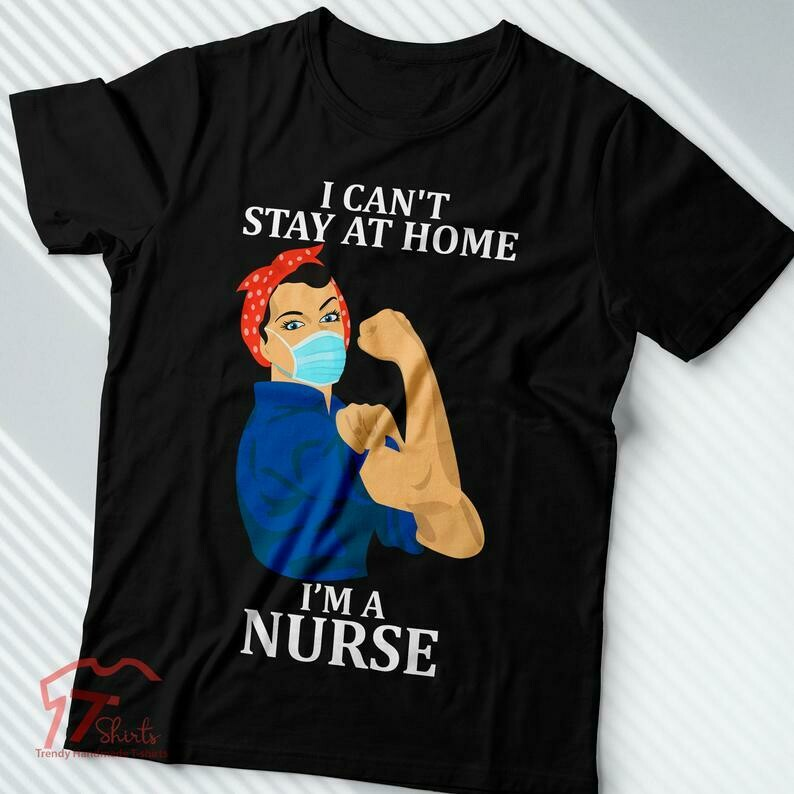 Im A Nurse I Can't Stay At Home We Fight When Others Can't Anymore, Nurse Quarantine Shirt, Nurse Shirt, Quarantine 2020, Nurse Appreciation