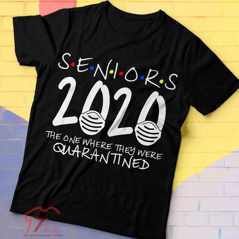 Seniors The One When They Were Quarantined Class Of 2020, Seniors 2020 T Shirt, Seniors Class Of 2020, Quarantine Graduation, Teacher Shirts