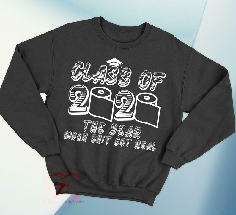 Class Of 2020, The Year When Shit Got Real, Class Teachers, Seniors Shirt, Seniors Class Of 2020 Quarantine Graduation Shirt Class Of 20