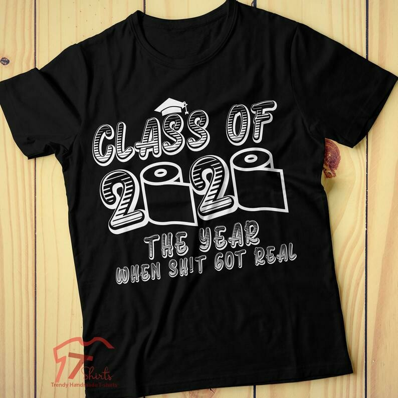 Class Of 2020, The Year When Shit Got Real, Class Teachers, Seniors 2020 Shirt Class Of 2020 Toilet Paper Shirt Quarantine Graduation Shirt