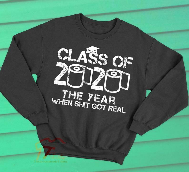 Class Of 2020 Shirt, The Year When Shit Got Real, Class Teachers, Seniors 2020 Sweatshirt, Seniors Class Of 2020, Quarantine Graduation