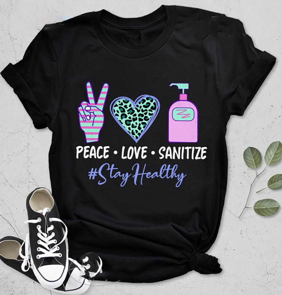 Peace Love Sanitize Shirt, Corona Shirt, Stay Safe Shirt, Wash Your Hands Shirt, Quarantine Shirt, Social Distance Shirt, Stay Home Shirt