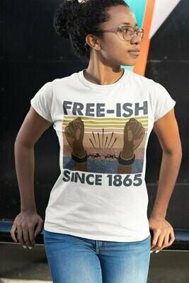 Junteenth Free-ish since 1865 shirt