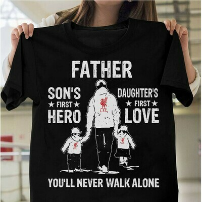 Liverpool Father A Son's First Hero A Daughter's First Love You'll Never Walk Alone T-Shirt