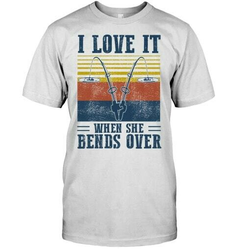 I Love It When She Bends Over Fishing Vintage Shirt