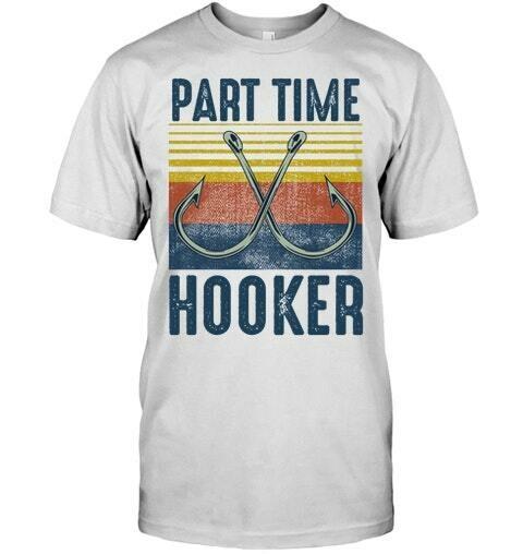 Fishing Partime Hooker Shirt