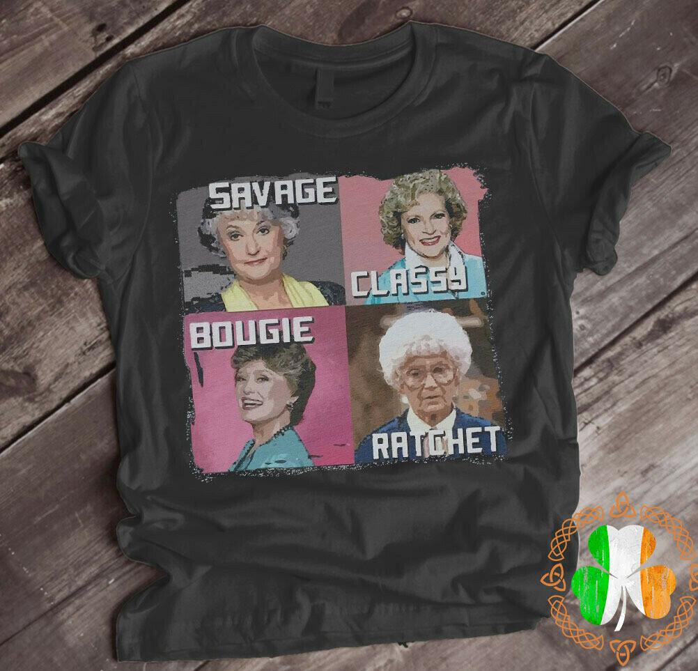 The Golden Girls savage classy bougie ratchet shirt