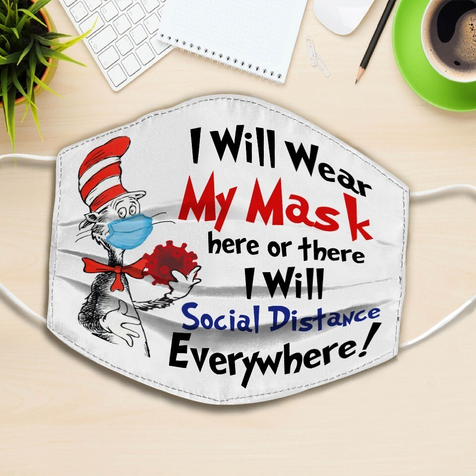 Dr Seuss I Will Wear My Mask Here Or There Social Distance Everywhere Face Mask