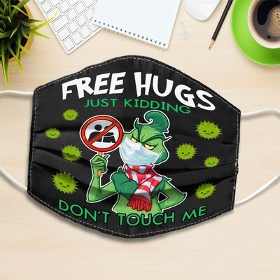 Grinch free hugs just kidding don't touch me Face Mask Face Cover