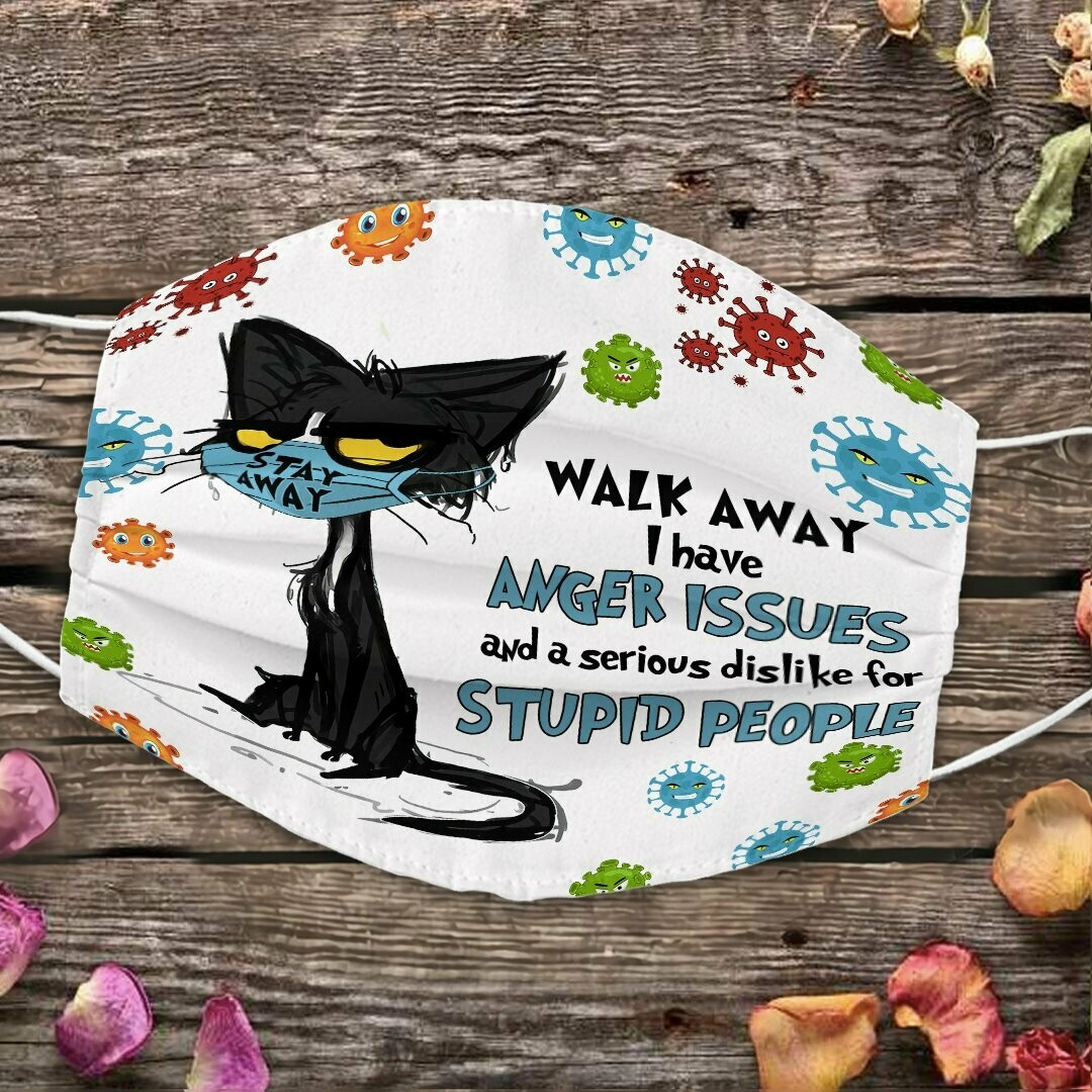 Cat Walk Away I have Anger Issues And Serious Dislike For Stupid People Face Mask