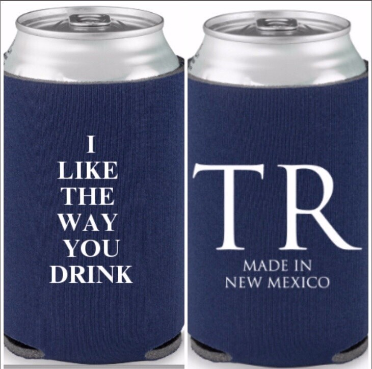 """I Like The Way You Drink"" Koozie"