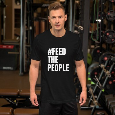 Feed The People- Short-Sleeve Unisex T-Shirt