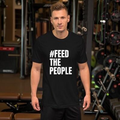Feed The People- Short-Sleeve Unisex T-Shirt