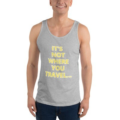 IT'S NOT WHERE YOU TRAVEL... IT'S HOW YOU TRAVEL. Unisex Tank Top