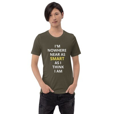 I'M NOWHERE NEAR AS SMART AS I THINK I AM Short-Sleeve Unisex T-Shirt