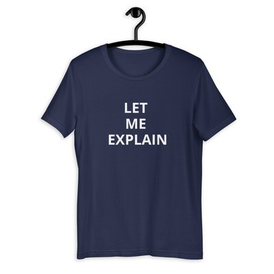 LET ME EXPLAIN Short-Sleeve Unisex T-Shirt
