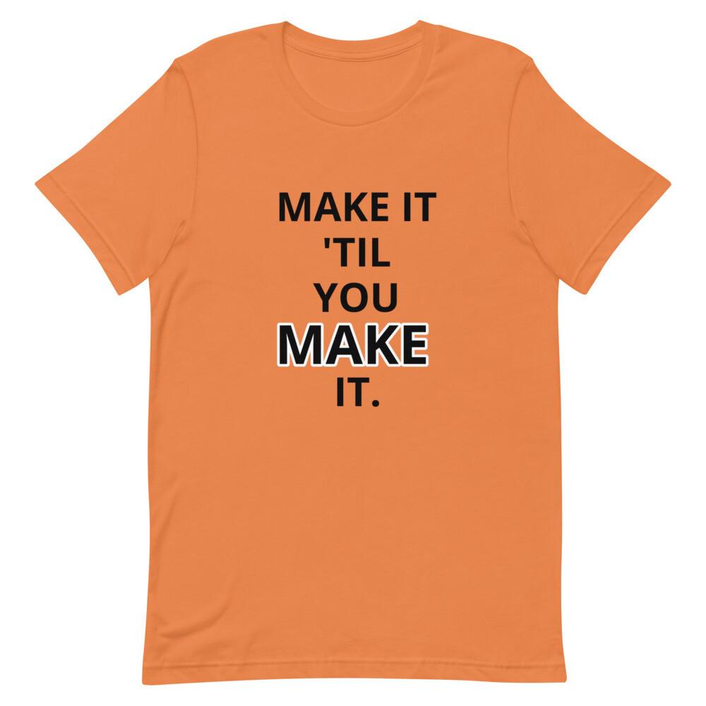 MAKE IT 'TIL YOU MAKE IT Short-Sleeve Unisex T-Shirt