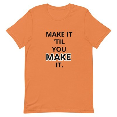 MAKE IT 'TIL YOU MAKE IT Short-Sleeve Unisex T-Shirt