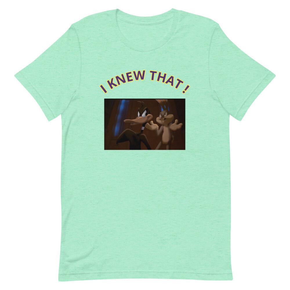 I KNEW THAT ! Short-Sleeve Unisex T-Shirt