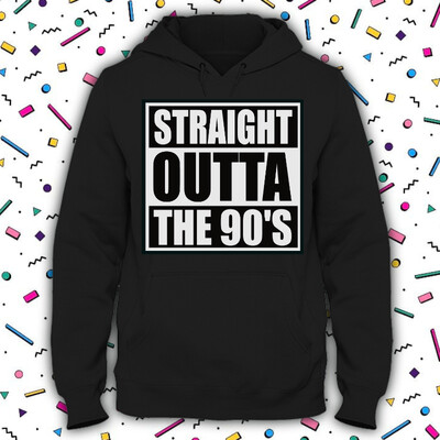 Straight Outta the 90's Hoodie