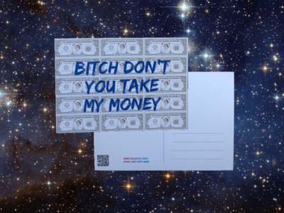 Postcard #1: Bitch Don't You Take My Money