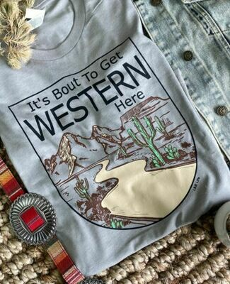 'It's Bout To Get Western Here' Gray Tee