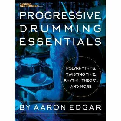Aaron Edgar: Progressive Drumming Essentials - Polyrhythms, Twisting Time, Rhythm Theory & More