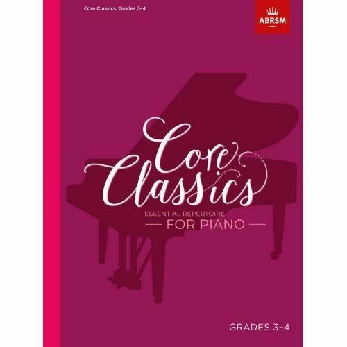 Core Classics, Grades 3-4: Essential repertoire for piano