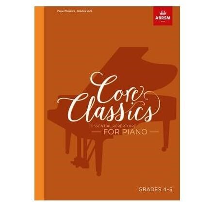 Core Classics, Grades 4-5: Essential repertoire for piano
