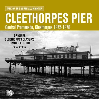CLEETHORPES PIER Talk Of The North All-Nighter