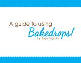 Bakedrops® Guide for Use
