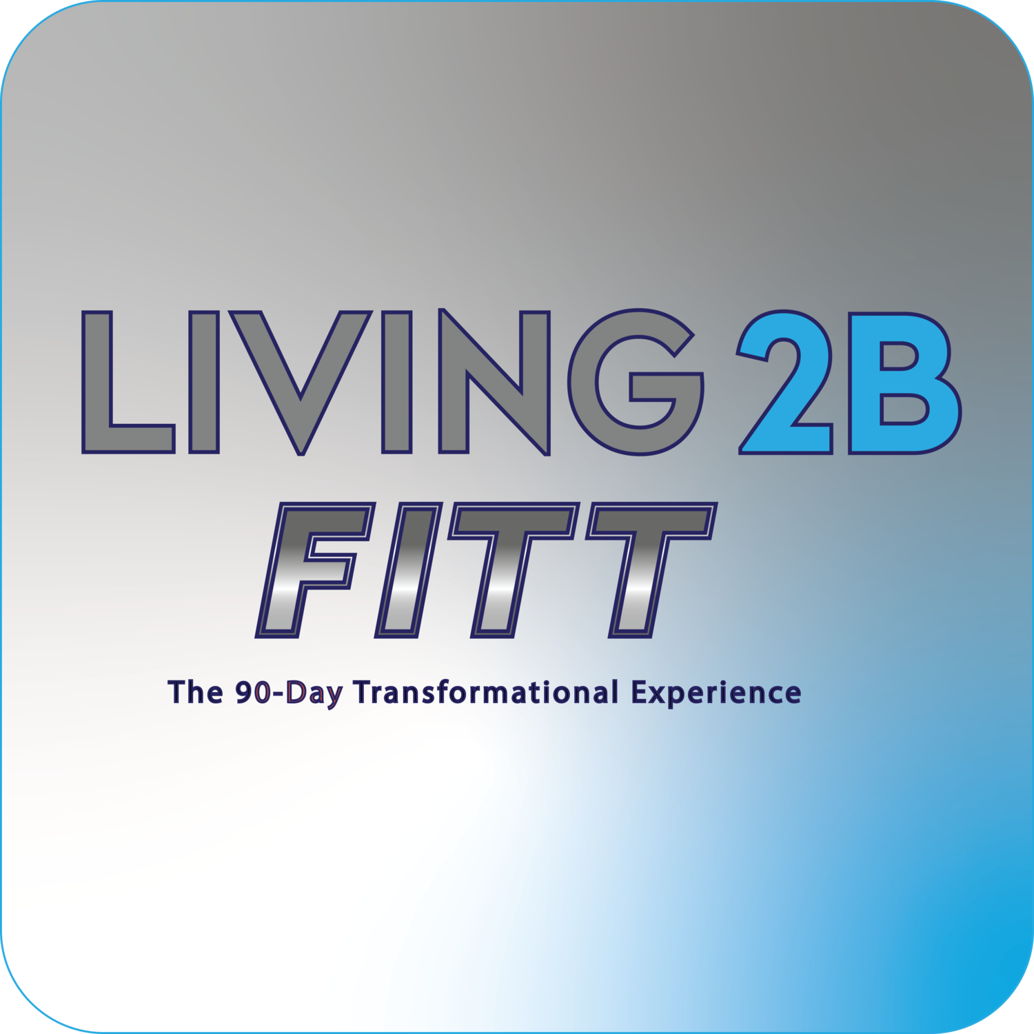 LIVING 2B FITT - 90 Day Transformation