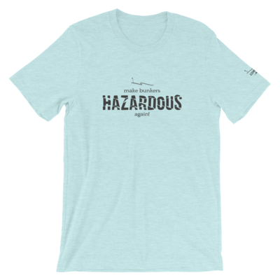 Make Bunkers Hazardous Again! - Unisex T-Shirt (Gray on Heather Prism Ice Blue)