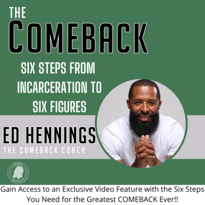 Six Steps From INCARCERATION to the Greatest COMEBACK Ever!