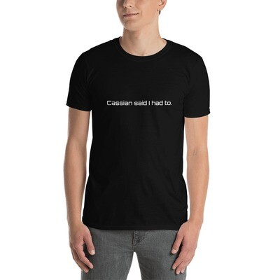 NNXW Cassian said I had to-Short-Sleeve Unisex T-Shirt