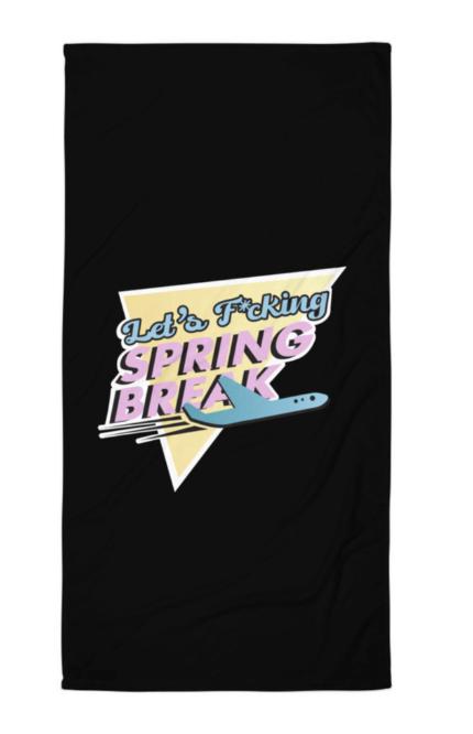 """Let's F*cking Spring Break"" Towel"
