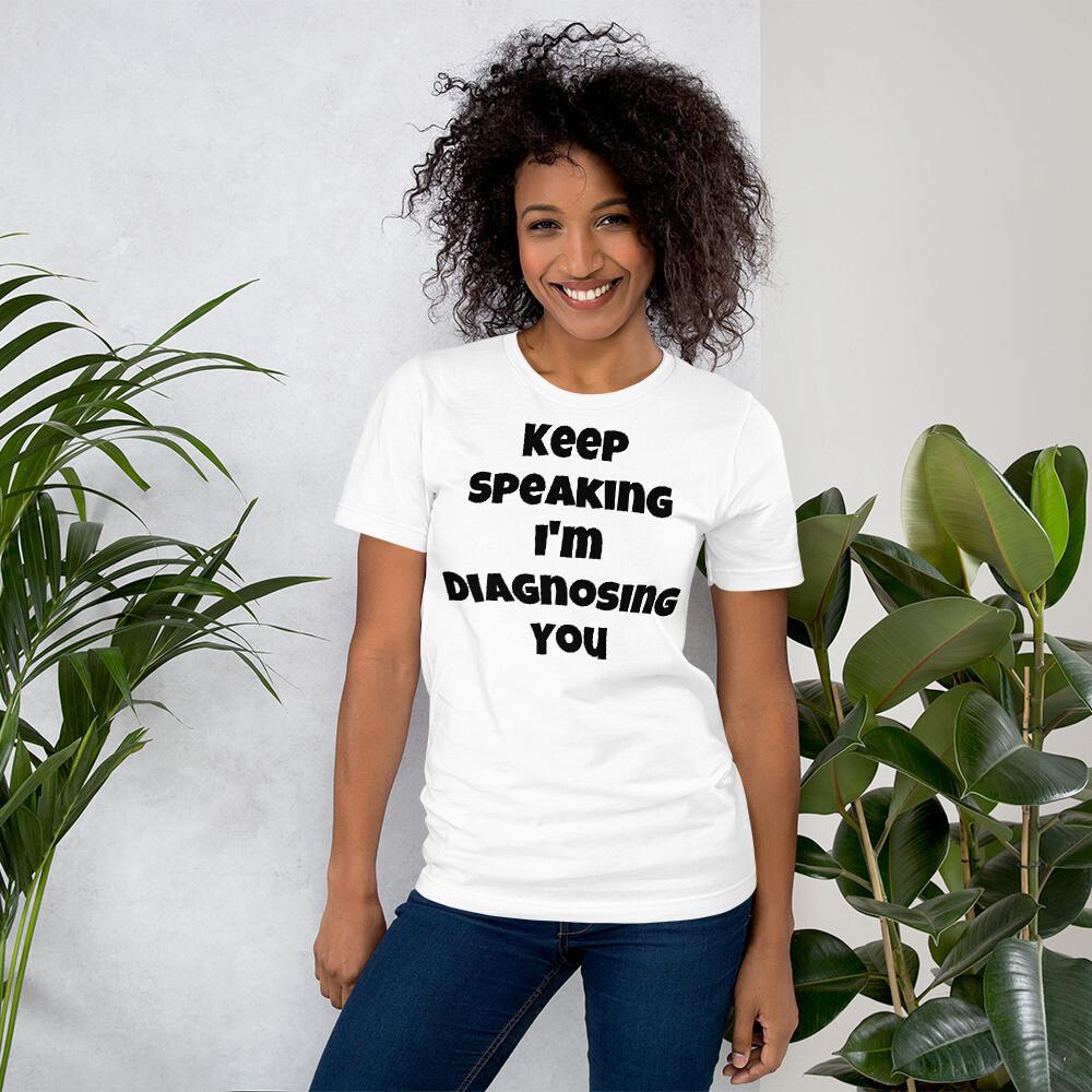 Keep Speaking I'm Diagnosing You T-Shirt (White)