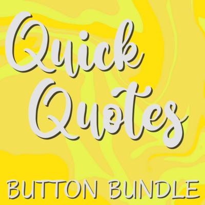 Button Bundle | Quick Quotes